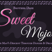 Sweet Mojo One Mans Descent Through Danger and Delight Brother Dash